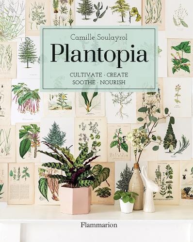 Plantopia: Cultivate. Create.Soothe.Nourish.