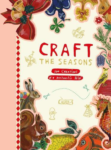 Craft the Seasons: 100 Creations by Nathalie Lété