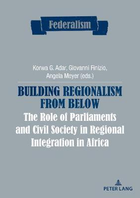 Building Regionalism from Below: The Role of Parliaments and Civil Society in Regional IntegrationinAfrica