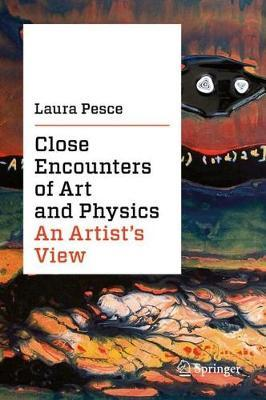 Close Encounters of Art and Physics: An Artist's View by Laura Pesce