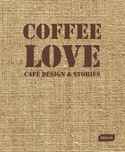 Coffee Love: Cafe Design&Stories