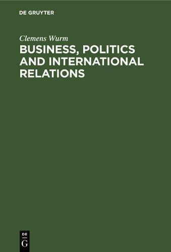 Business, Politics and International Relations: Steel, Cotton and International Cartels in British Politics, 1924-1939