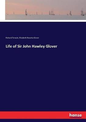Life of Sir JohnHawleyGlover