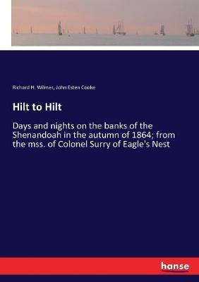 Hilt to Hilt: Days and nights on the banks of the Shenandoah in the autumn of 1864; from the mss. of Colonel Surry of Eagle's Nest