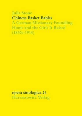 Chinese Basket Babies: A German Missionary Foundling Home and the Girls It Raised (1850s-1914)