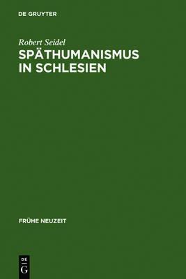 Spathumanismus in Schlesien: Caspar Dornau (1577-1631). Leben Und Werk