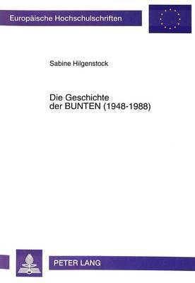 Die Geschichte Der Bunten (1948-1988): Die Entwicklung Einer Illustrierten Wochenzeitschrift Mit Einer Chronik Dieser Zeitschriftengattung