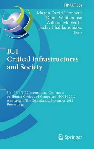 ICT Critical Infrastructures and Society: 10th IFIP TC 9 International Conference on Human Choice and Computers, HCC10 2012, Amsterdam, The Netherlands, September 27-28,2012,Proceedings