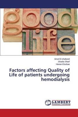 Factors Affecting Quality of Life of Patients Undergoing Hemodialysis by  El-Shaheed Amal, Sharf Shadia, Elsebae Hanan