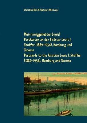 Mein inniggeliebter Louis!: Postkarten an den Elsasser Louis J. Stoffer (1889-1956), Hamburg und Tacoma