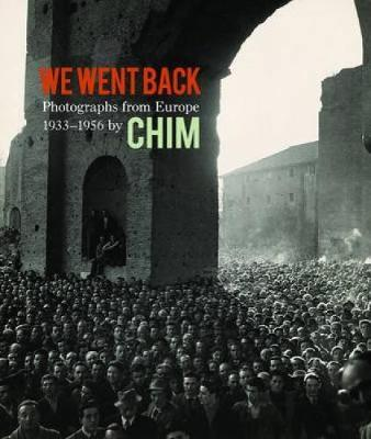 We Went Back: Photographs from Europe 1933-1956 by Chim