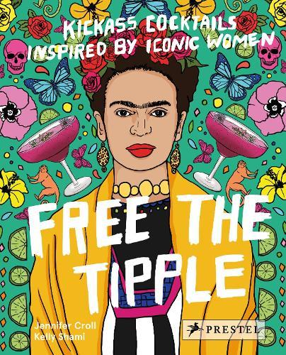 Free the Tipple: Kickass Cocktails Inspired byIconicWomen