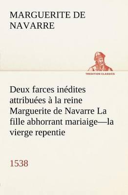 Deux farces inedites attribuees a la reine Marguerite de Navarre La fille abhorrant mariaige-laviergerepentie-1538