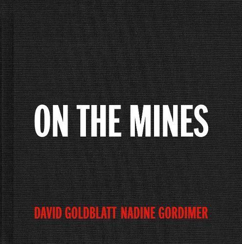 David Goldblatt + Nadine Gordimer: On the Mines