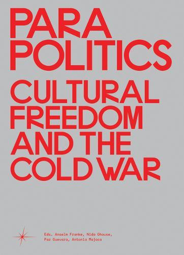Parapolitics: Cultural Freedom and theColdWar