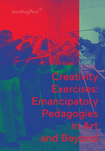 Creativity Exercises: Emancipatory Pedagogies in ArtandBeyond