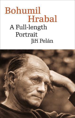 Bohumil Hrabal: A Full-Length Portrait