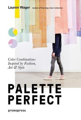 Palette Perfect: Color Combinations Inspired by Fashion, Art & Style