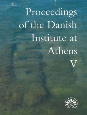 Proceedings of the Danish Institute at Athens: Volume 5