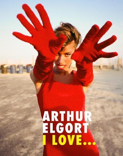 Arthur Elgort:ILove...