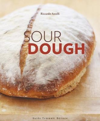 Sourdough: A Complete Guide andRecipeBook