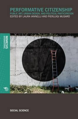 Performative Citizenship: Public Art, Urban Design, andPoliticalParticipation