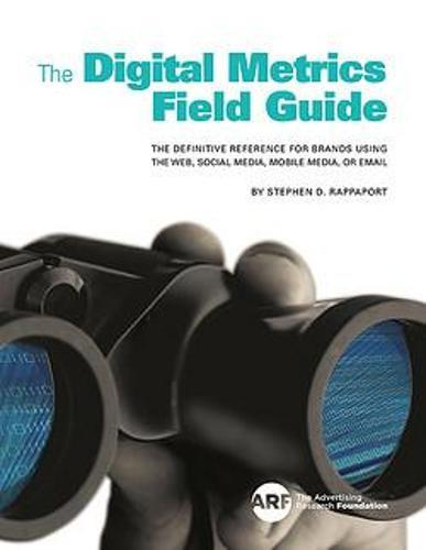 Digital Metrics Field Guide: The Definitive Reference for Brands using the Web, Social Media, Mobile Media,orEmail