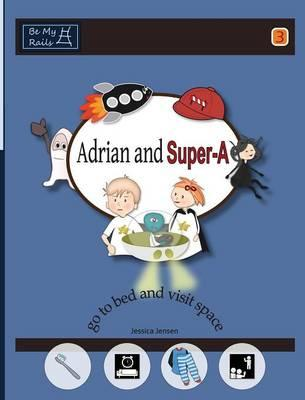Adrian and Super-A Go to Bed and Visit Space: Life Skills for Children with Autism & ADHD