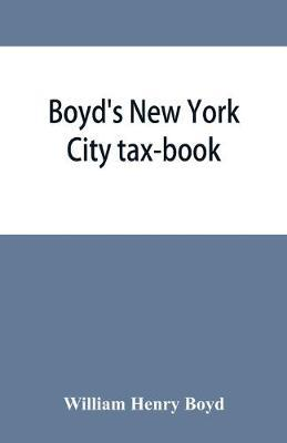 Boyd's New York City tax-book; being a list of persons, corporations & co-partnerships, resident and non-resident, who were taxed according to the assessors' books, 1856&'57
