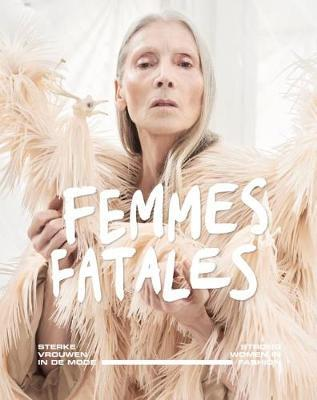 Femmes Fatales: Strong Women in Fashion