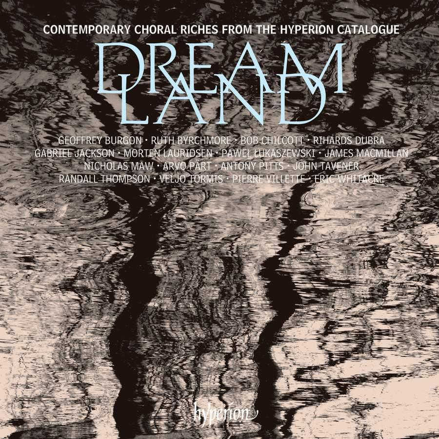 Dreamland: Contemporary Choral Riches from the Hyperion Catalogue