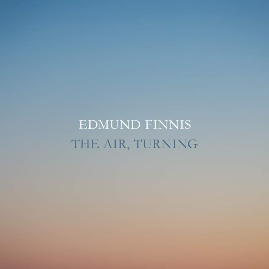 Edmund Finnis: The Air, Turning