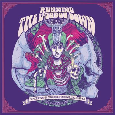 Running The Voodoo Down: Explorations InPsychRockFunkSoulJazz1967-80