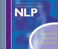 An Introduction to NLP: Psychological Skills for Understanding andInfluencingPeople