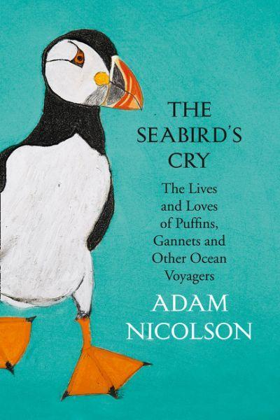 The Seabird's Cry: The Lives and Loves of Puffins, Gannets and OtherOceanVoyagers