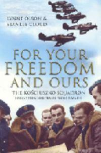 For Your Freedom and Ours: The Kosciuszko Squadron - Forgotten Heroes of WorldWarII