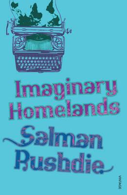 Imaginary Homelands: Essays and Criticism1981-1991