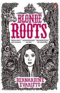 Blonde Roots: From the Booker prize-winning author of Girl,Woman,Other
