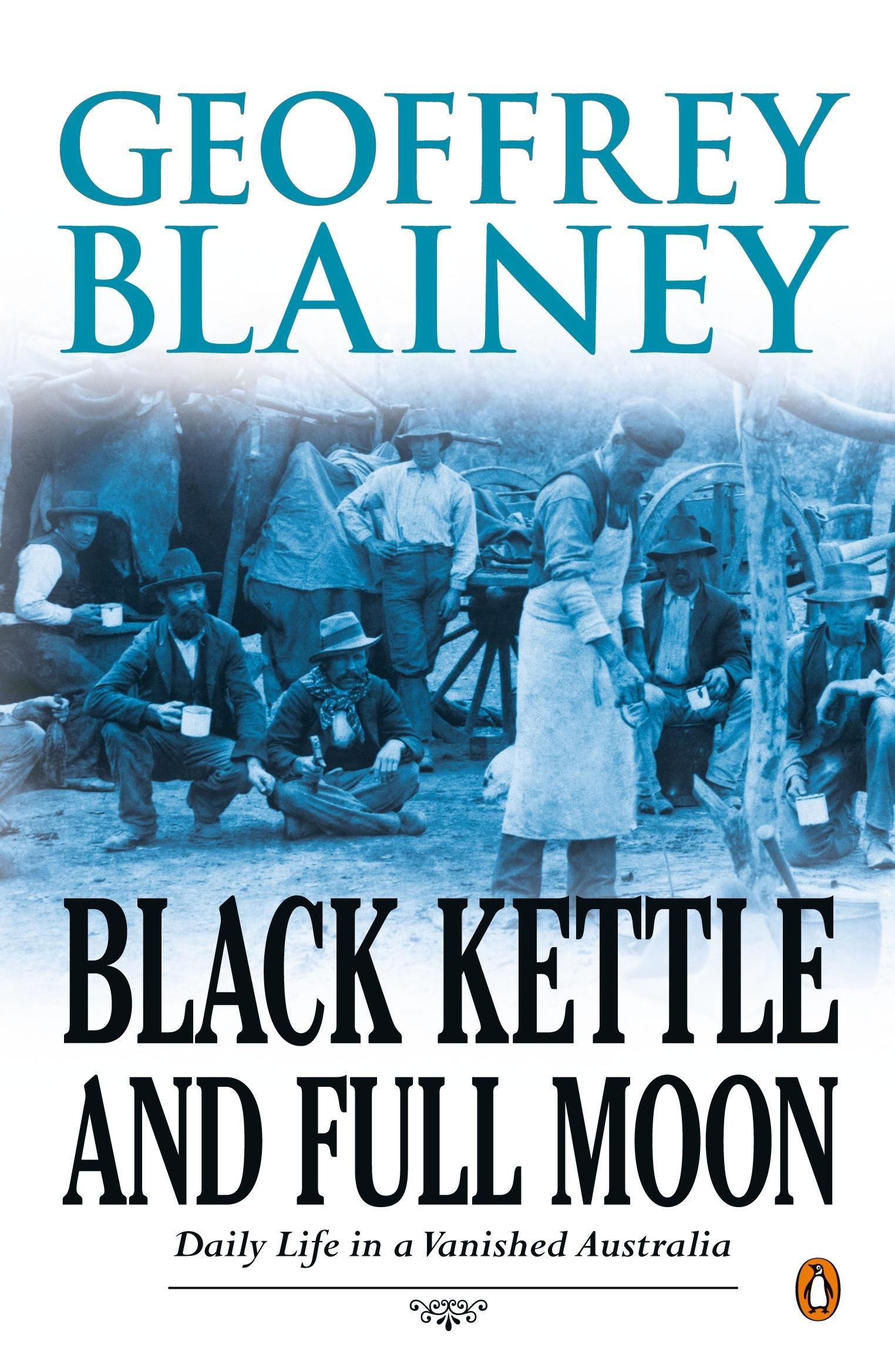Black Kettle & Full Moon: Daily Life in a Vanished Australia