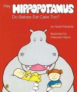 Hey Hippopotamus, Do Babies EatCakeToo?