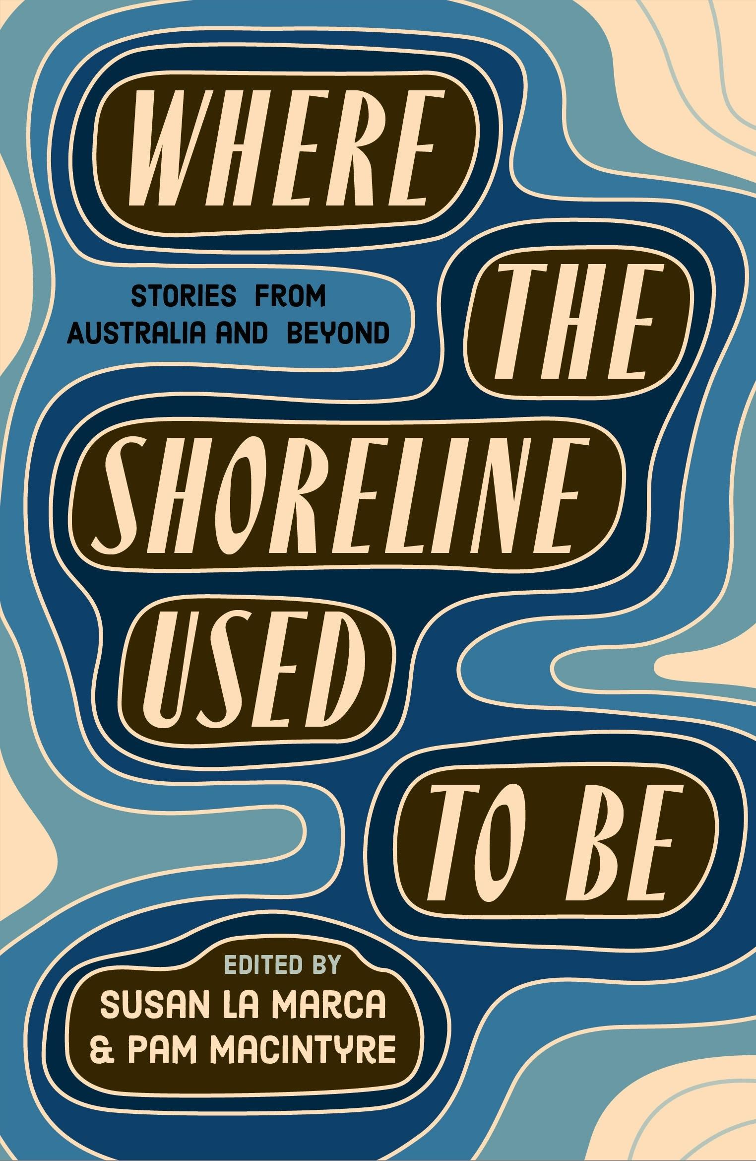Where the Shoreline Used to Be: Stories from Australia and Beyond