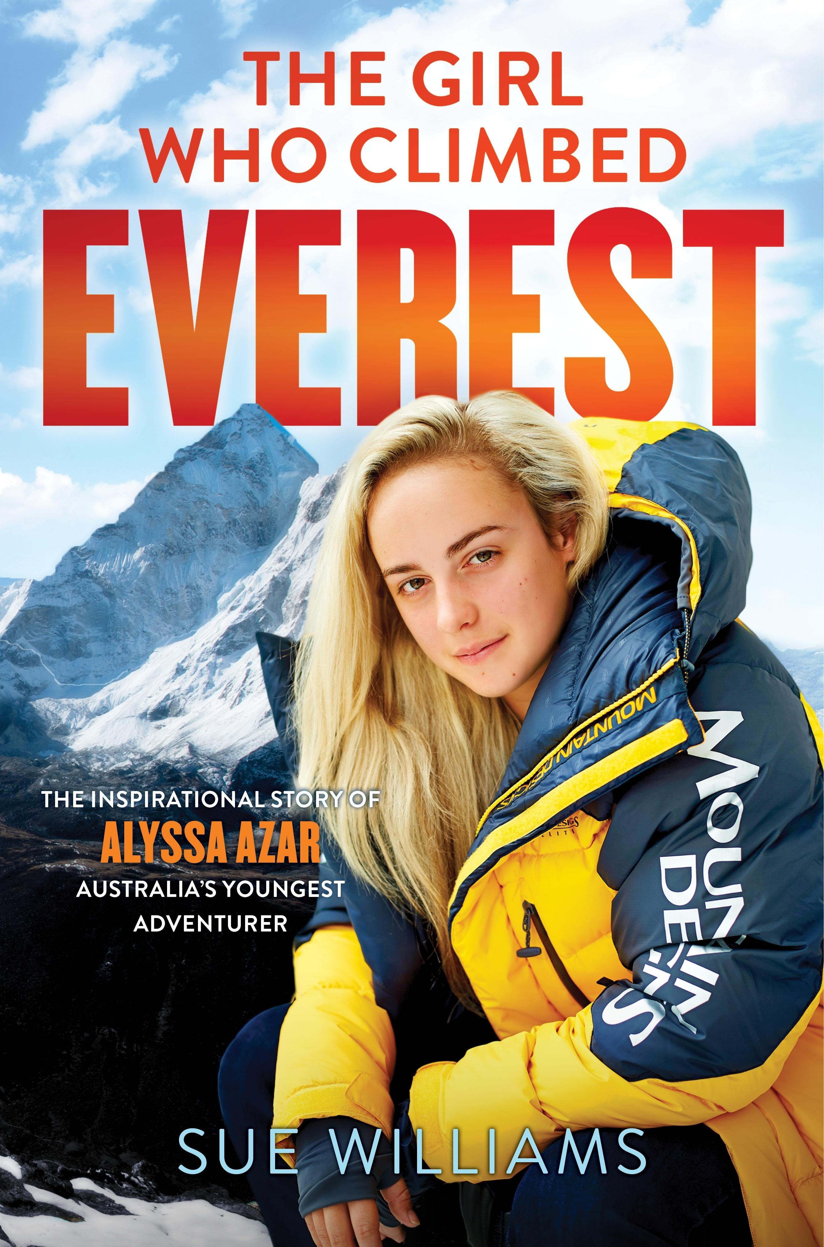 The Girl Who Climbed Everest: The inspirational story of Alyssa Azar, Australia'sYoungestAdventurer