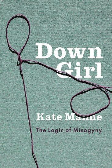 Down Girl: The LogicofMisogyny