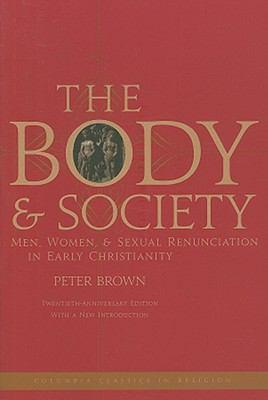 The Body and Society: Men, Women, and Sexual Renunciation inEarlyChristianity