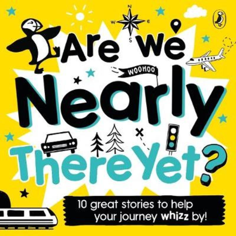 Are We Nearly There Yet?: Puffin Book of Stories for the Car