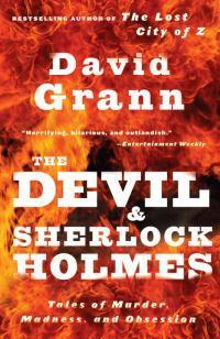 The Devil and Sherlock Holmes: Tales of Murder, Madness,andObsession