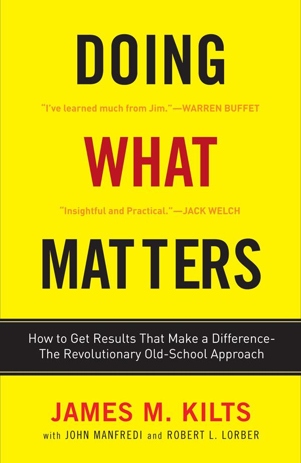 Doing What Matters: How to Get Results That Make a Difference - the RevolutionaryOld-SchoolApproach