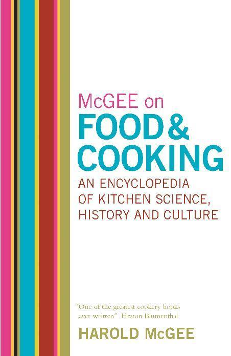 McGee on Food and Cooking: An Encyclopedia of Kitchen Science, HistoryandCulture
