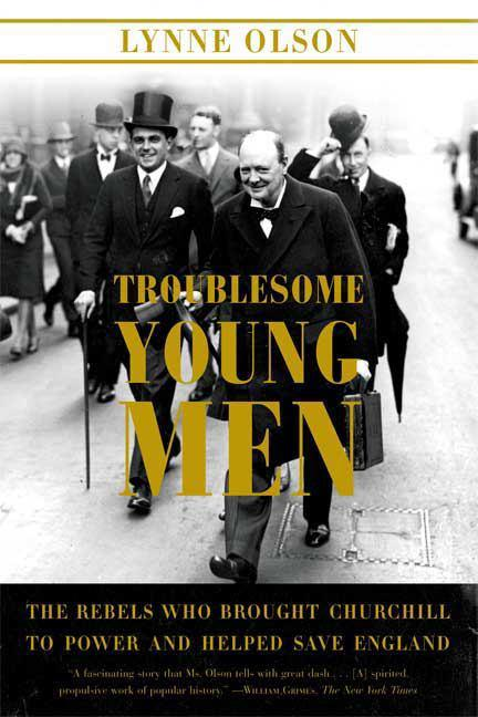 Troublesome Young Men: The Rebels Who Brought Churchill to Power and HelpedSaveEngland