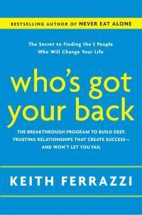 Who's Got Your Back: The Breakthrough Program to Build Deep, Trusting Relationships That Create Success--and Won't LetYouFail